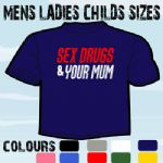 SEX DRUGS YOUR MUM FUNNY MENS HUMOUR SLOGAN T-SHIRT